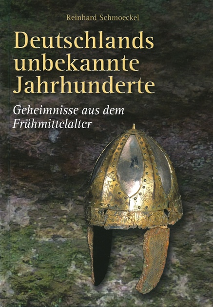 Reinhard Schmoeckel, Deutschlands unbekannte Jahrhunderte, Geheimnisse aus dem Frühmittelalter, 2013