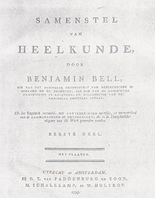 Benjamin Bell, Samenstel van Heelkunde, Utrecht en Amsterdam 1795. Klik voor vergroting.